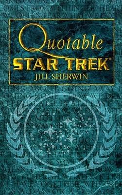 Quotable Star Trek by Jill Sherwin