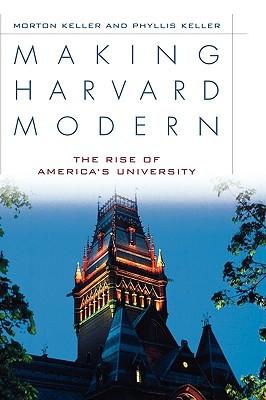 Making Harvard Modern: The Rise of America's University