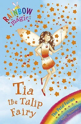 Tia the Tulip Fairy (Rainbow Magic, #43; Petal Fairies, #1)