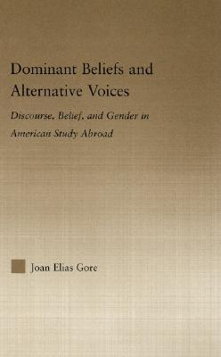 Dominant Beliefs and Alternative Voices: Discourse, Belief, and Gender in American Study: Discourse, Belief and Gender in American Study Abroad