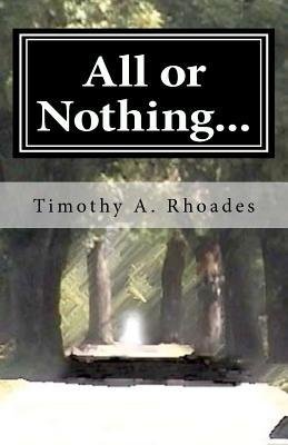 All or Nothing...: The Rambling's of a Young Man's Heart