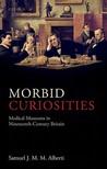 Morbid Curiosities by Samuel J.M.M. Alberti