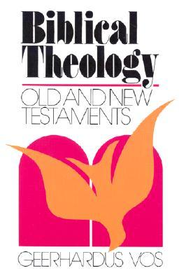 Biblical theology old and new testaments by geerhardus vos fandeluxe Images