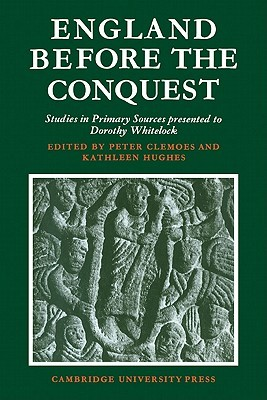 england-before-the-conquest-studies-in-primary-sources-presented-to-dorothy-whitelock