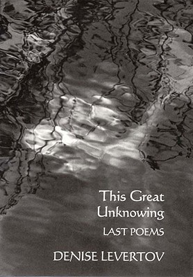 This Great Unknowing by Denise Levertov