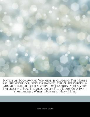 Articles on National Book Award Winners, Including: The House of the Scorpion, Godless (Novel), the Penderwicks: A Summer Tale of Four Sisters, Two Rabbits, and a Very Interesting Boy, the Absolutely True Diary of a Part-Time Indian