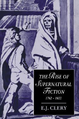 The Rise of Supernatural Fiction, 1762 1800