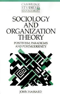 Sociology and Organization Theory: Positivism, Paradigms, and Postmodernity