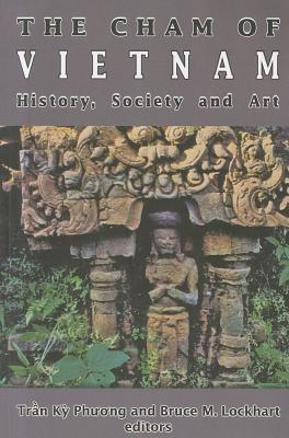 The Cham of Vietnam: History, Society and Art