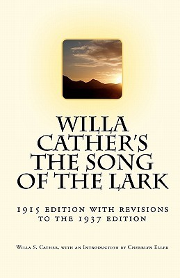 Willa Cather's the Song of the Lark: 1915 Edition with Revisions to the 1937 Edition
