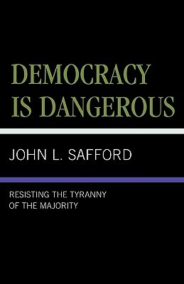 Democracy Is Dangerous: Resisting the Tyranny of the Majority