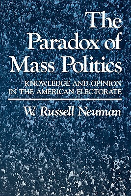 The Paradox of Mass Politics: Knowledge and Opinion in the American Electorate