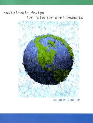 Sustainable Design for Interior Environments by Susan M Winchip