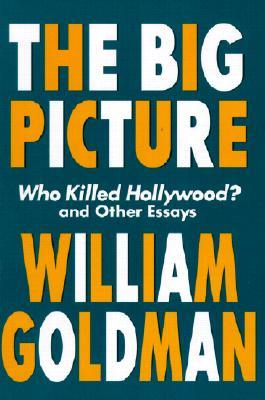 The Big Picture: Who Killed Hollywood? and Other Essays