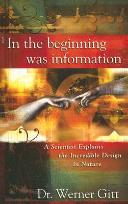 In the Beginning Was Information: A Scientist Explains the Incredible Design in Nature