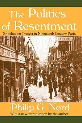 The Politics of Resentment by Philip G. Nord