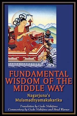 Fundamental wisdom of the middle way: nagarjuna's mulamadhyamakakarika by Gudo Wafu Nishijima
