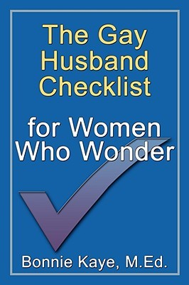 The Gay Husband Checklist for Women Who Wonder by Bonnie M. Kaye