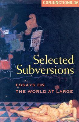 Conjunctions #46, Selected Subversions: Essays on the World at Large
