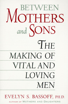 Between Mothers and Sons: The Making of Vital and Loving Men