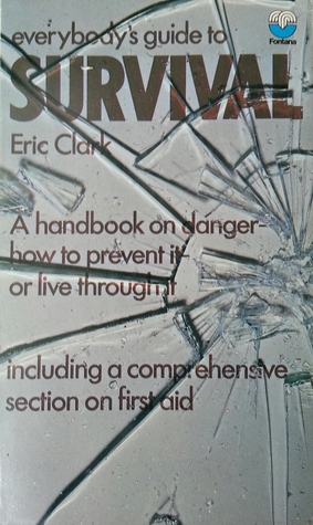 Everybody's Guide To Survival by Eric Clark