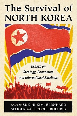 The Survival of North Korea: Essays on Strategy, Economics and International Relations
