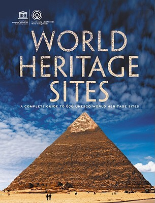 World Heritage Sites: A Complete Guide to 890 UNESCO World Heritage Sites