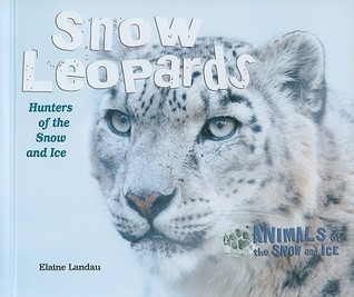 Snow Leopards: Hunters of the Snow and Ice