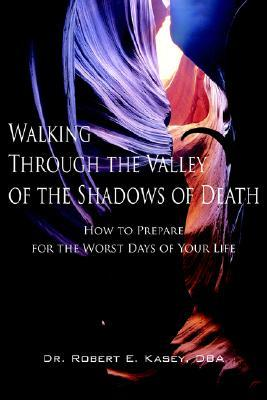 Walking Through the Valley of the Shadows of Death