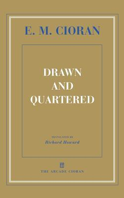 Drawn and Quartered by Emil M. Cioran