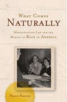 What Comes Naturally: Miscegenation Law and the Making of Race in America