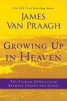 Growing Up in Heaven: The Eternal Connection Between Parent and Child