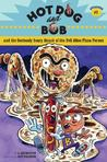 Hot Dog and Bob and the Seriously Scary Attack of the Evil Alien Pizza Person (Hot Dog and Bob #1)