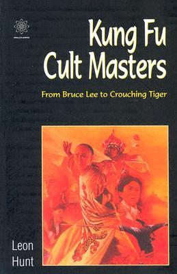 Kung Fu Cult Masters by Leon Hunt