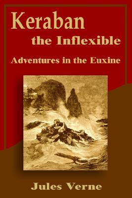 Keraban the Inflexible: Adventures in the Euxine (Extraordinary Voyages, #24)