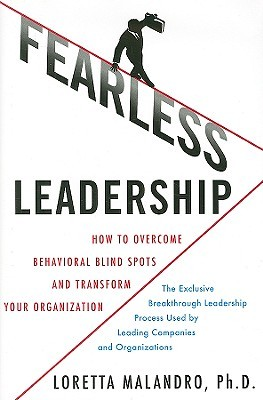 Fearless Leadership: How To Overcome Behavioral Blind Spots And Transform Your Organization