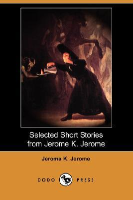 Selected Short Stories From Jerome K. Jerome