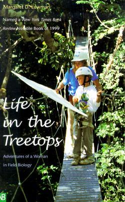 Life in the Treetops by Margaret Lowman