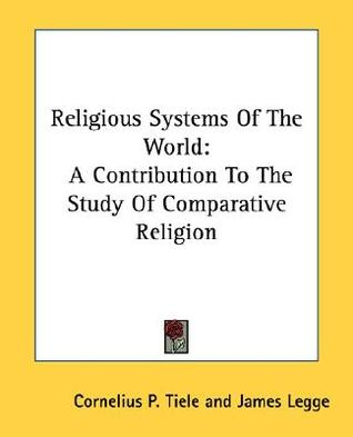 Religious Systems of the World: A Contribution to the Study of Comparative Religion