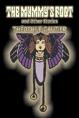 Ebook The Mummy's Foot and Other Stories by Théophile Gautier DOC!