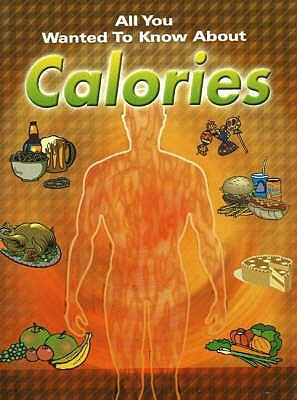 Calories (All You Wanted To Know About) (All You Wanted To Know About)