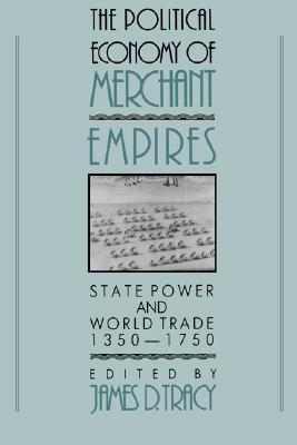 the-political-economy-of-merchant-empires-state-power-and-world-trade-1350-1750