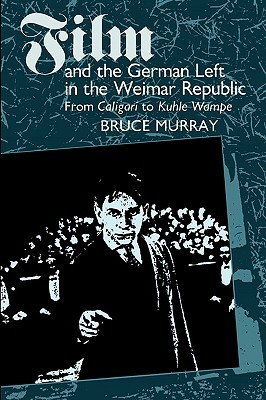 Film and the German Left in the Weimar Republic by Bruce Murray