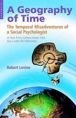Geography Of Time by Robert V. Levine