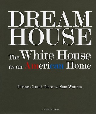 Dream House: The White House as an American Home