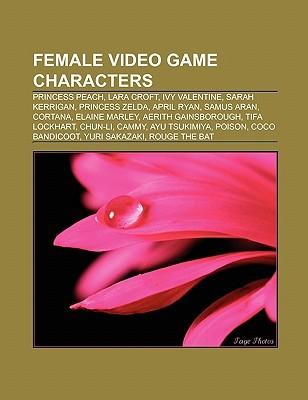 Female Video Game Characters: Princess Peach, Lara Croft, Ivy Valentine, Sarah Kerrigan, Princess Zelda, April Ryan, Samus Aran, Cortana