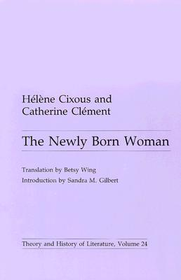The Newly Born Woman by Hélène Cixous