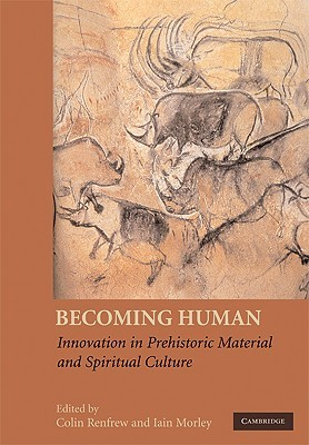Becoming Human: Innovation in Prehistoric Material and Spiritual Culture