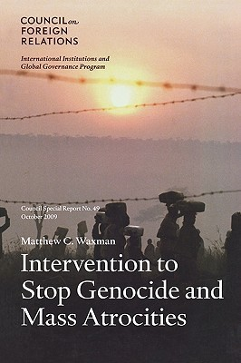 Intervention to Stop Genocide and Mass Atrocities: Council Special Report No. 49, October 2009