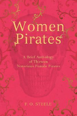 Women Pirates: A Brief Anthology of Thirteen Notorious Female Pirates